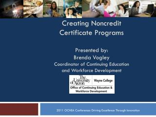 Creating  Noncredit  Certificate Programs Presented  by:  Brenda Vogley Coordinator  of  Continuing Education  and  Work