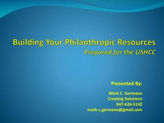 Building Your Philanthropic Resources Prepared for the USHCC