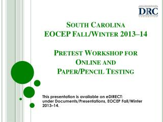 South Carolina  EOCEP  Fall/Winter 2013–14 Pretest Workshop for Online  and  Paper/Pencil Testing