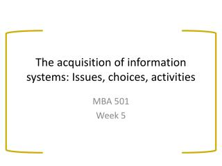 The acquisition of information systems: Issues, choices, activities