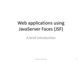Web applications using JavaServer Faces (JSF)