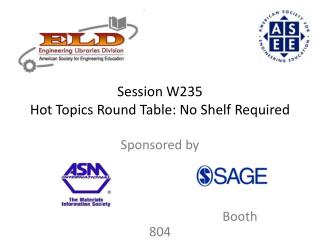 Session W235 Hot Topics Round Table: No Shelf Required