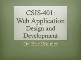 CSIS-401:  Web Application  Design and Development