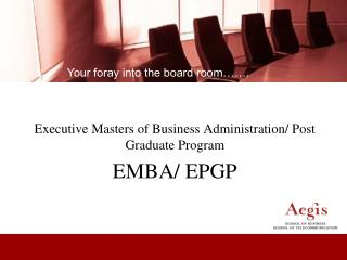 Executive Masters of Business Administration/ Post Graduate Program EMBA/ EPGP