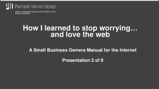 A Small Business Owners Manual for the Internet Presentation 2 of 9