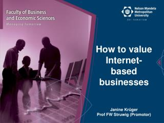 How to value Internet-based businesses Janine Krüger Prof FW Struwig ( Promotor )