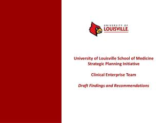 University of Louisville School of Medicine Strategic Planning Initiative Clinical Enterprise Team Draft Findings and R