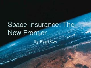 Space Insurance: The New Frontier