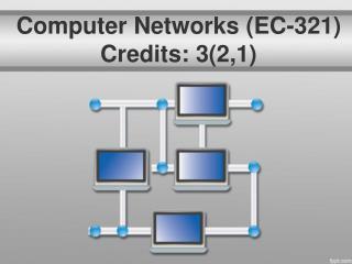 Computer  Networks (EC-321) Credits : 3(2,1)