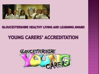 Gloucestershire Healthy Living and Learning Award Young  Carers' Accreditation