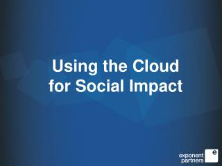Using the Cloud  for Social Impact