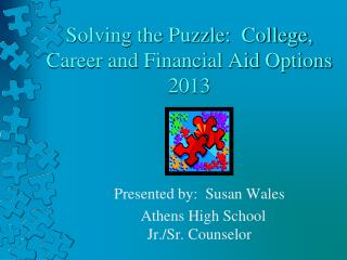 Solving the Puzzle:  College, Career and Financial Aid Options 2013