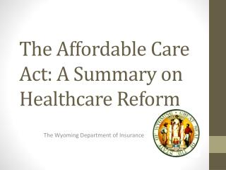 The Affordable Care Act: A Summary on Healthcare Reform