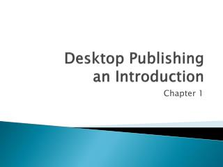 Desktop Publishing an Introduction