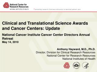 Anthony Hayward,  M.D.,  Ph.D.  Director, Division for Clinical Research Resources National Center for Research Resource