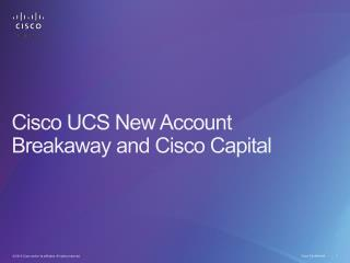 Cisco UCS New Account Breakaway and Cisco Capital