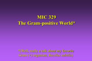MIC 329 The Gram-positive World*