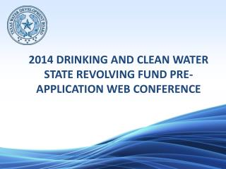 2014 DRINKING AND CLEAN WATER  STATE REVOLVING FUND PRE-APPLICATION  WEB CONFERENCE