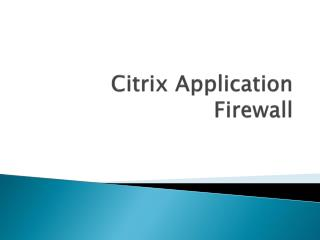 Citrix Application Firewall