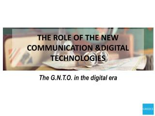 THE ROLE OF THE NEW COMMUNICATION &DIGITAL TECHNOLOGIES