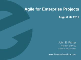 Agile for Enterprise Projects August 28, 2012