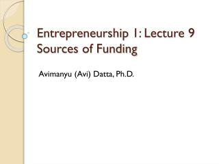 Entrepreneurship 1: Lecture  9 Sources of Funding