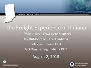 The Freight Experience in Indiana Tiffany Julien, FHWA Headquarters Jay DuMontelle, FHWA Indiana Bob  Zier , Indiana DOT