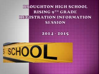Broughton high school Rising 9 th  grade Registration Information Session  2014 - 2015