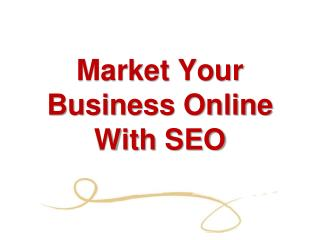 Market  Your Business  Online With SEO
