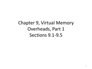 Chapter 9, Virtual Memory Overheads, Part 1 Sections 9.1-9.5