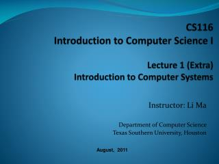 CS116 Introduction to Computer Science I Lecture  1 (Extra)  Introduction to Computer Systems