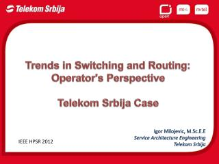 Trends  in  Switching and Routing :  Operator's Perspective Telekom Srbija Case