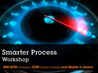 IBM BPM  (Process) , ODM  (Rules & Events)  and Mobile in Action