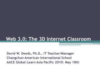 Web 3.0: The 3D Internet Classroom