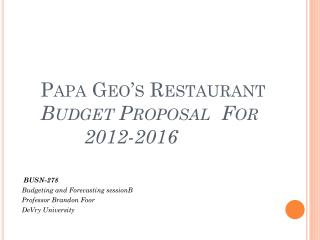 Papa  Geo's  Restaurant Budget Proposal  For         2012-2016