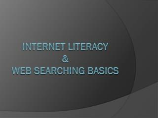 Internet Literacy & WEB searching basics