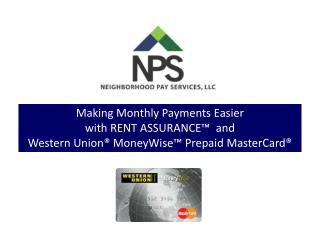 Making Monthly Payments Easier  with RENT ASSURANCE™   and  Western Union®  MoneyWise ™ Prepaid MasterCard®