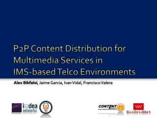 P2P Content Distribution for Multimedia Services in IMS-based Telco Environments