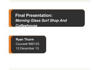 Final Presentation:  Morning Glass Surf Shop and Coffeehouse