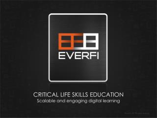 CRITICAL LIFE SKILLS EDUCATION Scalable and engaging digital learning