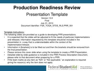 Production Readiness Review Presentation Template Version  13.0  Final July 31, 2013 Document Identifier:  FSA_TOQA_STDS