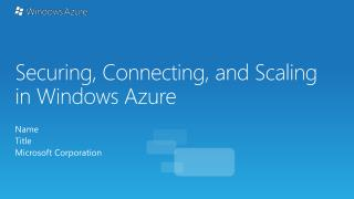Securing, Connecting, and Scaling  in Windows Azure