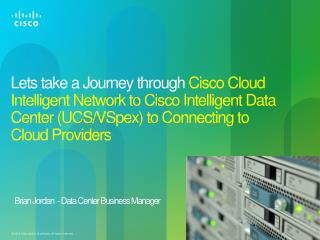 Lets take a Journey through  Cisco Cloud Intelligent Network to Cisco Intelligent Data Center (UCS/ VSpex ) to Connectin