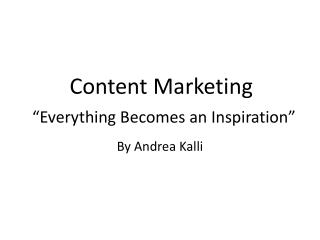 "Content  Marketing ""Everything Becomes an Inspiration"""