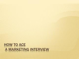 How to  Ace a Marketing Interview