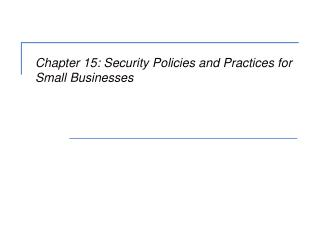 Chapter 15: Security Policies and Practices for Small Businesses