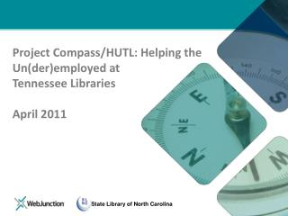 Project Compass/HUTL: Helping the  Un( der )employed at  Tennessee Libraries April 2011