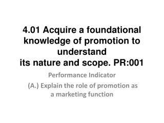 4.01  Acquire a foundational  knowledge of promotion to understand  its nature and scope. PR:001