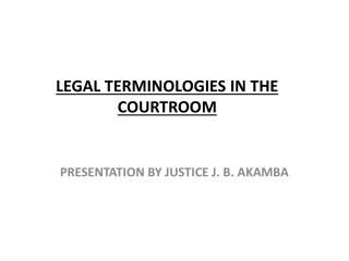 LEGAL TERMINOLOGIES  IN THE COURTROOM