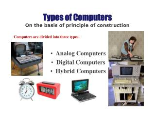 Types of Computers On the basis of principle of construction